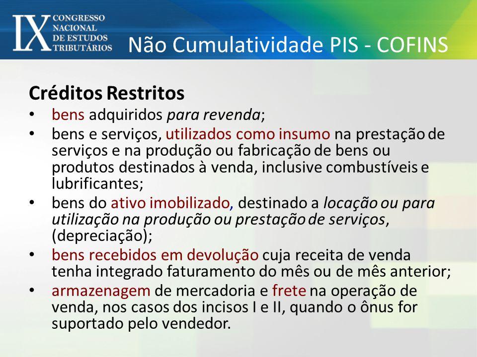 Não Cumulatividade PIS - COFINS Créditos Restritos bens adquiridos para revenda; bens e serviços, utilizados como insumo na prestação de serviços e na