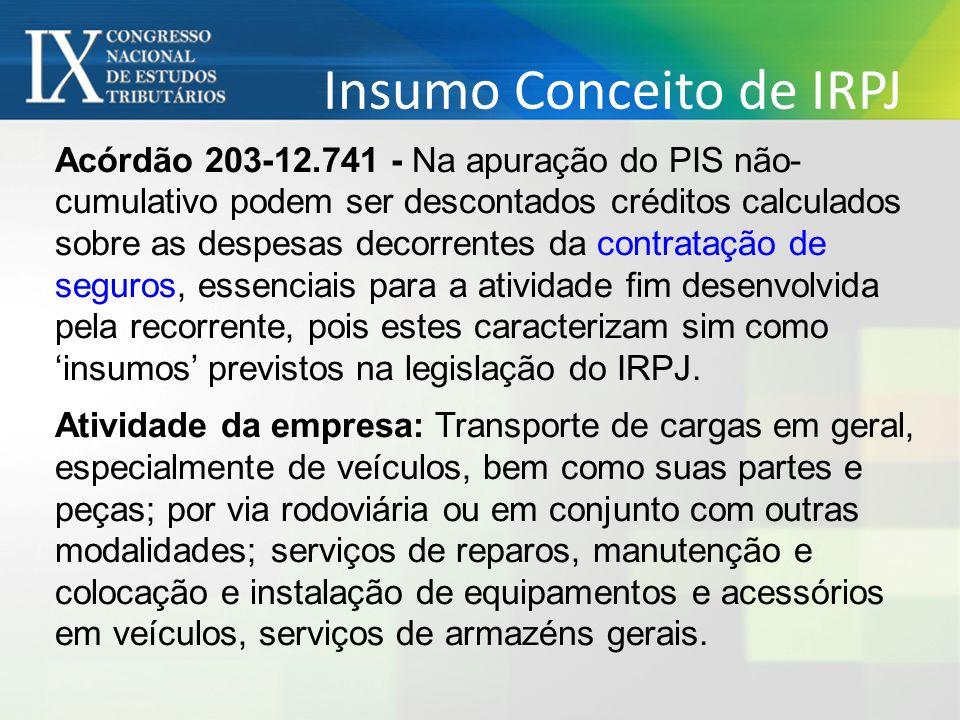 Insumo Conceito de IRPJ Acórdão 203-12.741 - Na apuração do PIS não- cumulativo podem ser descontados créditos calculados sobre as despesas decorrente