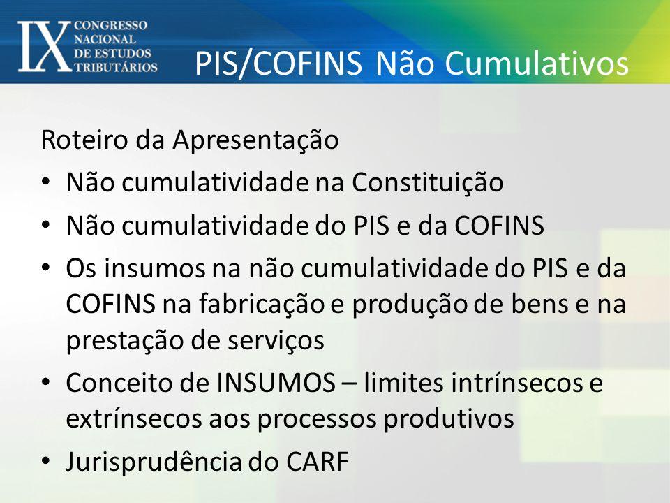 PIS/COFINS Não Cumulativos Roteiro da Apresentação Não cumulatividade na Constituição Não cumulatividade do PIS e da COFINS Os insumos na não cumulati