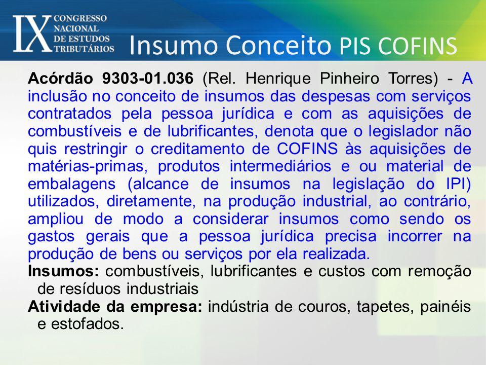 Acórdão 9303-01.036 (Rel. Henrique Pinheiro Torres) - A inclusão no conceito de insumos das despesas com serviços contratados pela pessoa jurídica e c