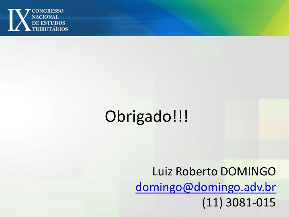 Obrigado!!! Luiz Roberto DOMINGO domingo@domingo.adv.br (11) 3081-015