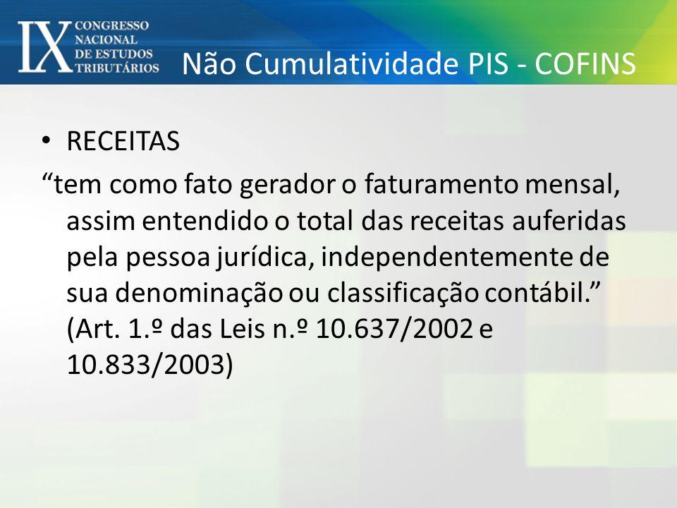 Não Cumulatividade PIS - COFINS RECEITAS tem como fato gerador o faturamento mensal, assim entendido o total das receitas auferidas pela pessoa jurídi