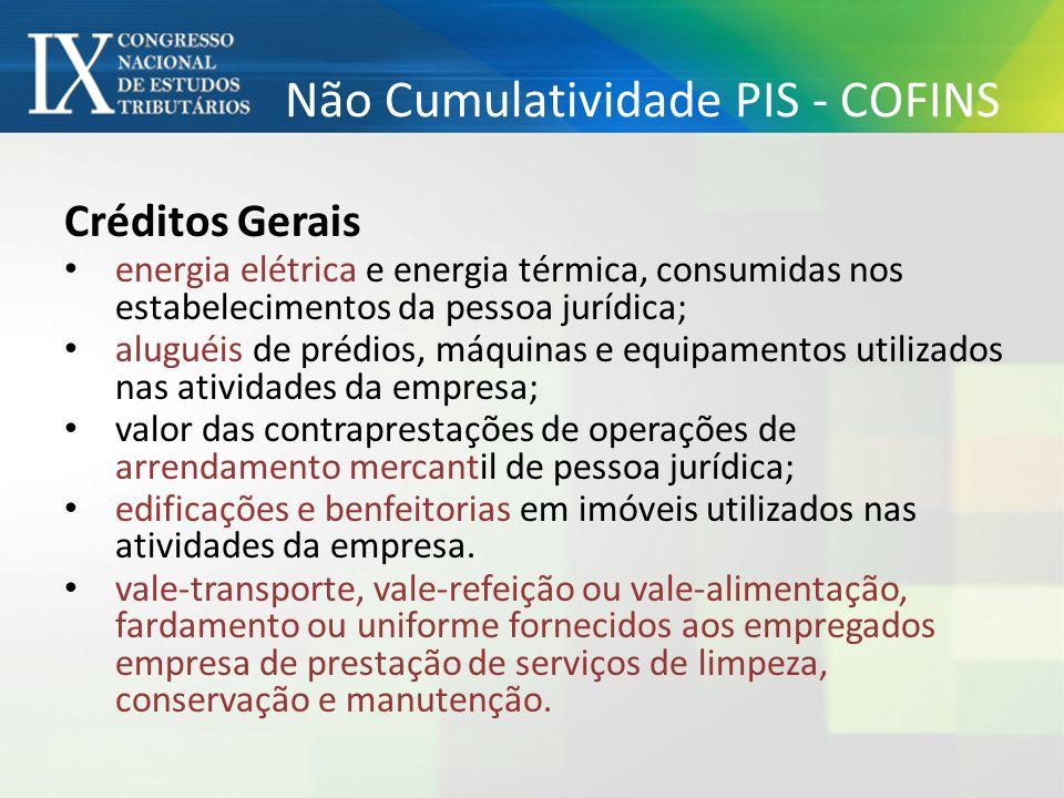 Não Cumulatividade PIS - COFINS Créditos Gerais energia elétrica e energia térmica, consumidas nos estabelecimentos da pessoa jurídica; aluguéis de pr