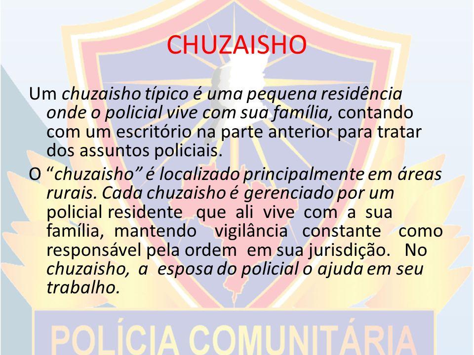 CHUZAISHO Um chuzaisho típico é uma pequena residência onde o policial vive com sua família, contando com um escritório na parte anterior para tratar dos assuntos policiais.