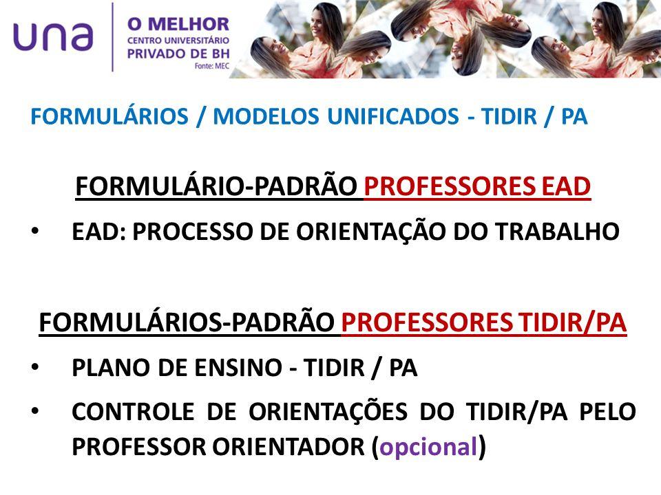 FORMULÁRIOS / MODELOS UNIFICADOS - TIDIR / PA FORMULÁRIO-PADRÃO PROFESSORES EAD EAD: PROCESSO DE ORIENTAÇÃO DO TRABALHO FORMULÁRIOS-PADRÃO PROFESSORES