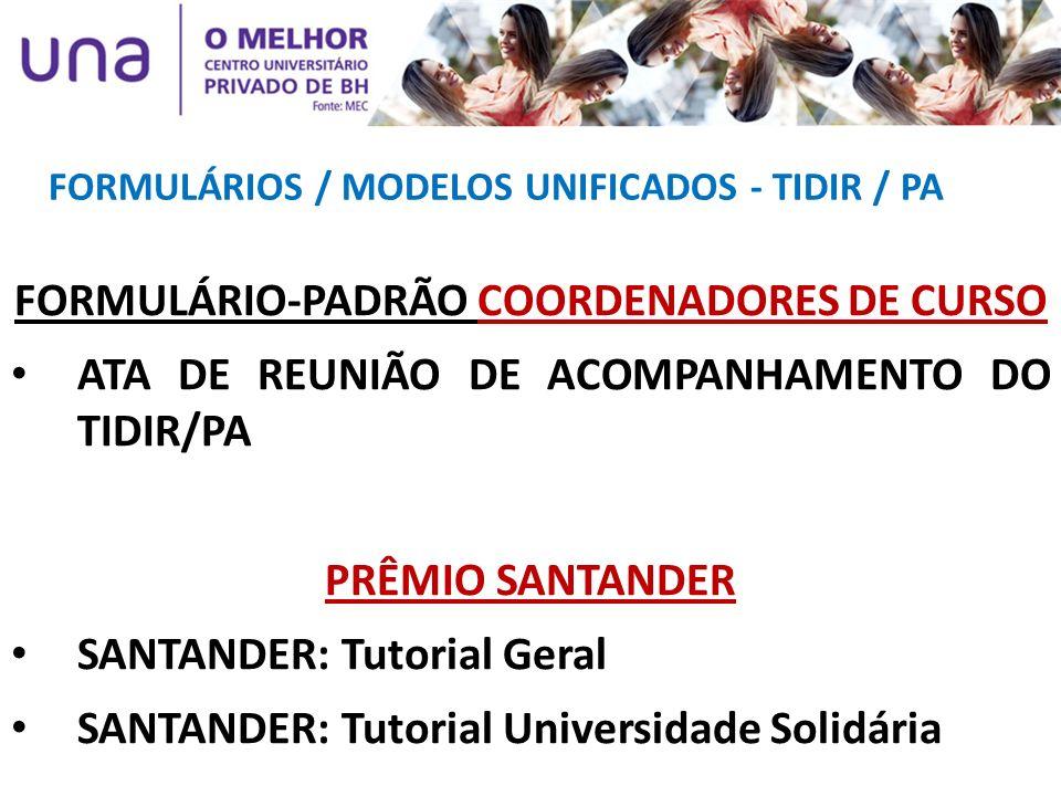 FORMULÁRIOS / MODELOS UNIFICADOS - TIDIR / PA FORMULÁRIO-PADRÃO COORDENADORES DE CURSO ATA DE REUNIÃO DE ACOMPANHAMENTO DO TIDIR/PA PRÊMIO SANTANDER S