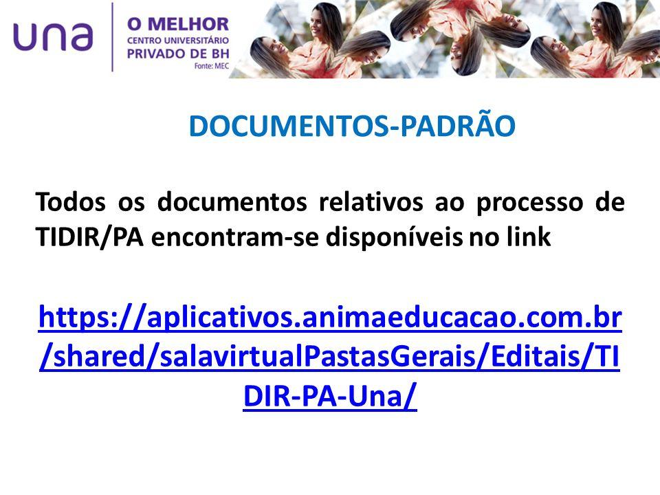 DOCUMENTOS-PADRÃO Todos os documentos relativos ao processo de TIDIR/PA encontram-se disponíveis no link https://aplicativos.animaeducacao.com.br /sha