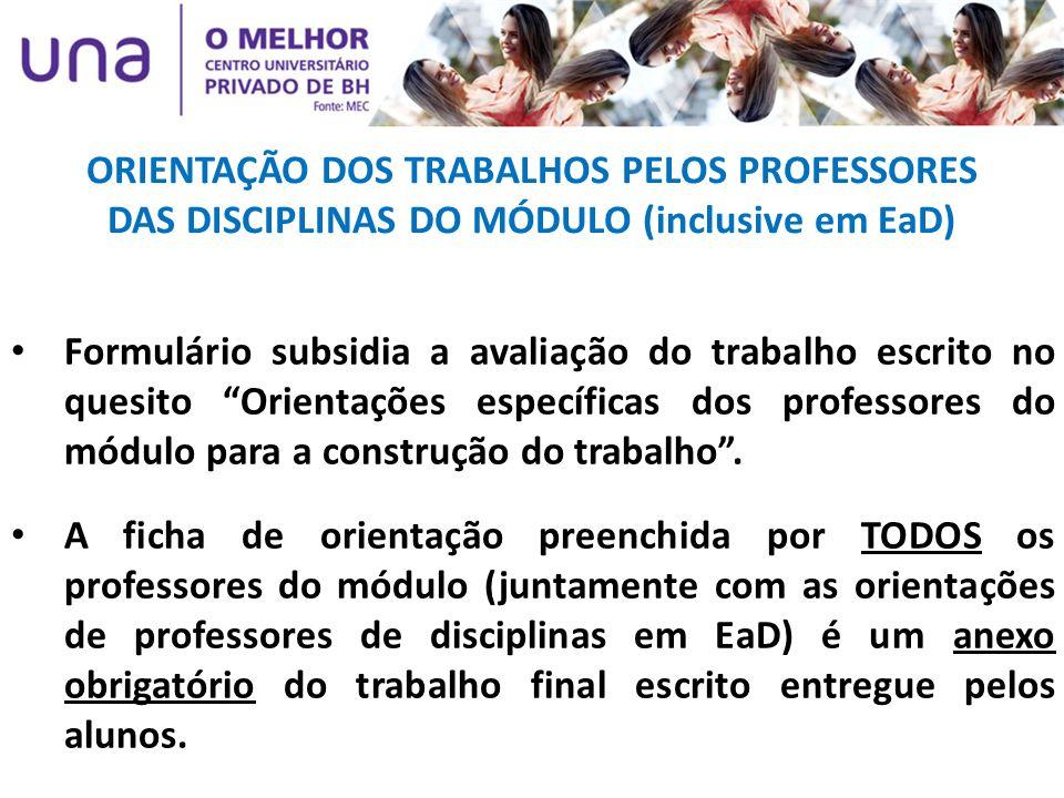 ORIENTAÇÃO DOS TRABALHOS PELOS PROFESSORES DAS DISCIPLINAS DO MÓDULO (inclusive em EaD) Formulário subsidia a avaliação do trabalho escrito no quesito