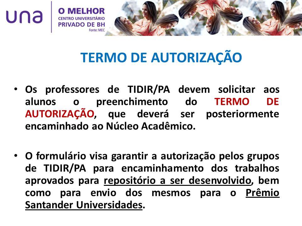 TERMO DE AUTORIZAÇÃO Os professores de TIDIR/PA devem solicitar aos alunos o preenchimento do TERMO DE AUTORIZAÇÃO, que deverá ser posteriormente enca