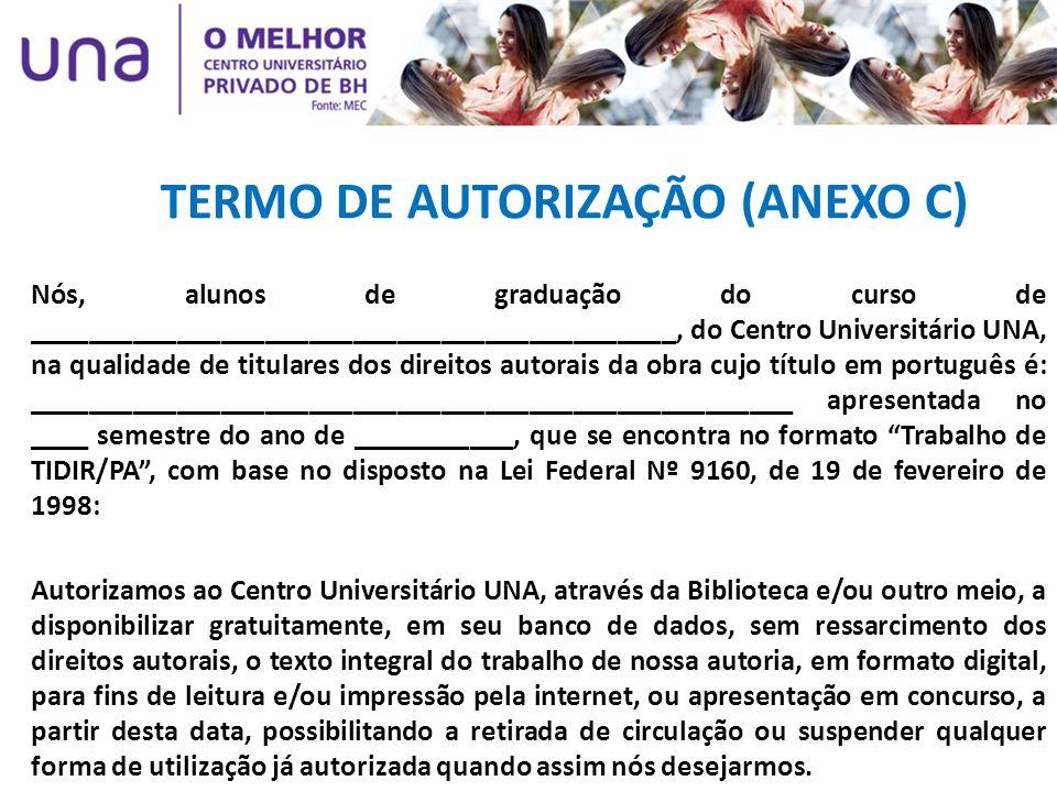 TERMO DE AUTORIZAÇÃO (ANEXO C) Nós, alunos de graduação do curso de ____________________________________________, do Centro Universitário UNA, na qual