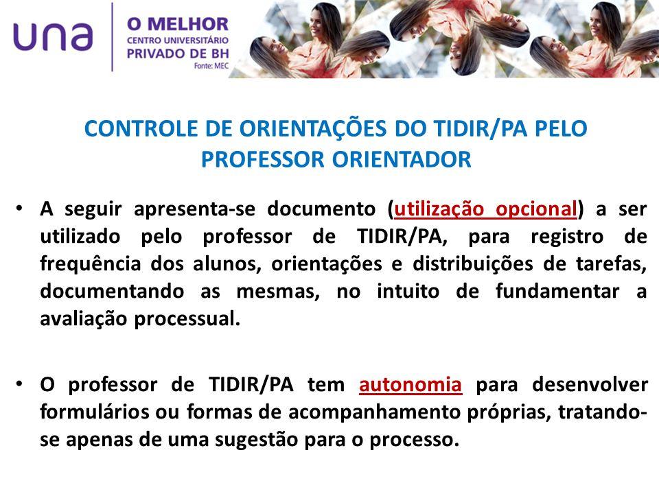 CONTROLE DE ORIENTAÇÕES DO TIDIR/PA PELO PROFESSOR ORIENTADOR A seguir apresenta-se documento (utilização opcional) a ser utilizado pelo professor de