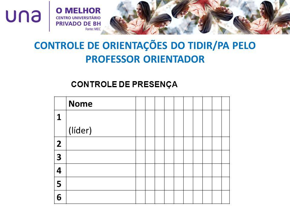 CONTROLE DE ORIENTAÇÕES DO TIDIR/PA PELO PROFESSOR ORIENTADOR Nome 1 (líder) 2 3 4 5 6 CONTROLE DE PRESENÇA