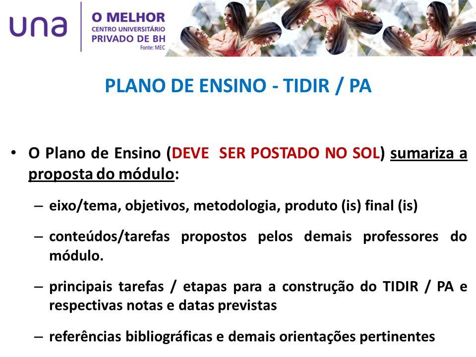 PLANO DE ENSINO - TIDIR / PA O Plano de Ensino (DEVE SER POSTADO NO SOL) sumariza a proposta do módulo: – eixo/tema, objetivos, metodologia, produto (