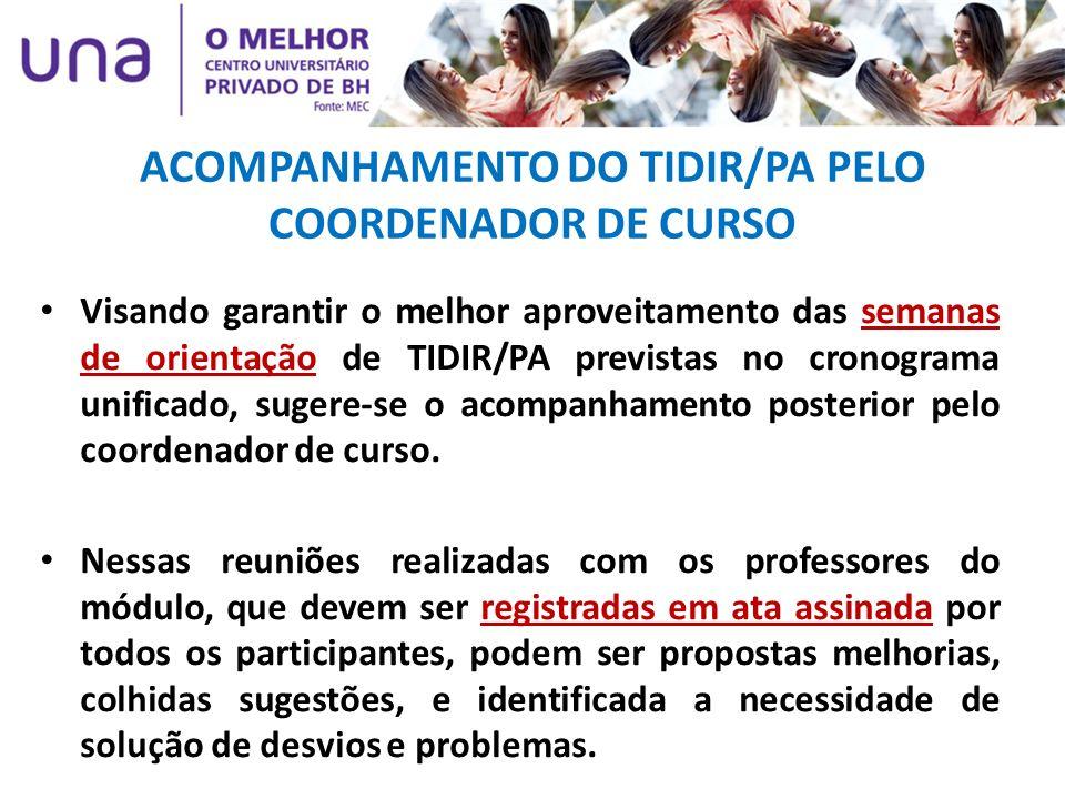 ACOMPANHAMENTO DO TIDIR/PA PELO COORDENADOR DE CURSO Visando garantir o melhor aproveitamento das semanas de orientação de TIDIR/PA previstas no crono