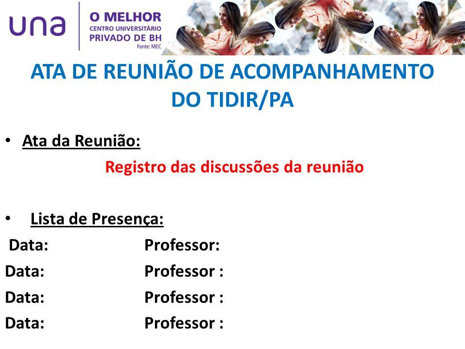 ATA DE REUNIÃO DE ACOMPANHAMENTO DO TIDIR/PA Ata da Reunião: Registro das discussões da reunião Lista de Presença: Data: Professor: