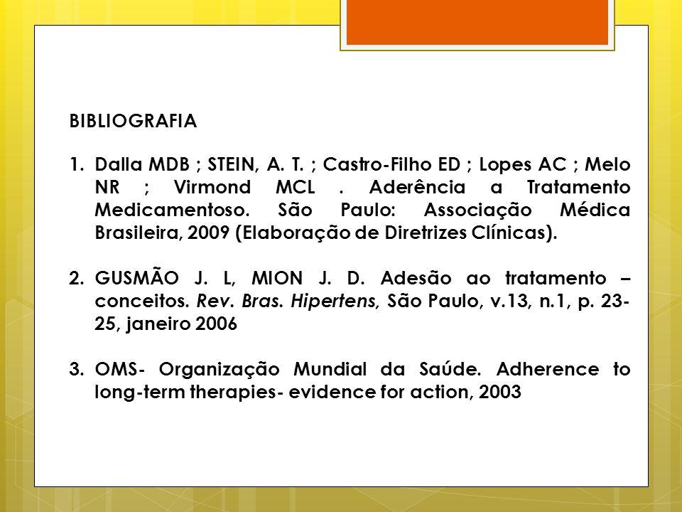 BIBLIOGRAFIA 1.Dalla MDB ; STEIN, A. T. ; Castro-Filho ED ; Lopes AC ; Melo NR ; Virmond MCL. Aderência a Tratamento Medicamentoso. São Paulo: Associa