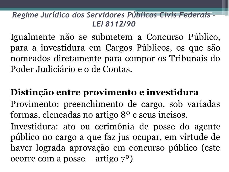 Regime Jurídico dos Servidores Públicos Civis Federais – LEI 8112/90 Igualmente não se submetem a Concurso Público, para a investidura em Cargos Públi