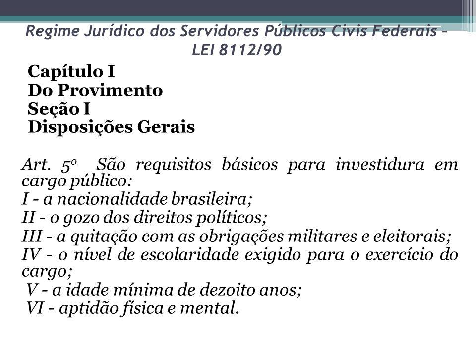 Regime Jurídico dos Servidores Públicos Civis Federais – LEI 8112/90 Capítulo I Do Provimento Seção I Disposições Gerais Art. 5 o São requisitos básic