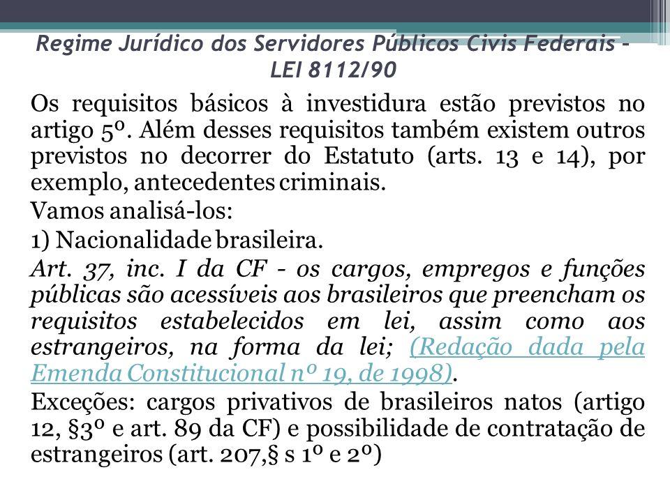Regime Jurídico dos Servidores Públicos Civis Federais – LEI 8112/90 Os requisitos básicos à investidura estão previstos no artigo 5º. Além desses req