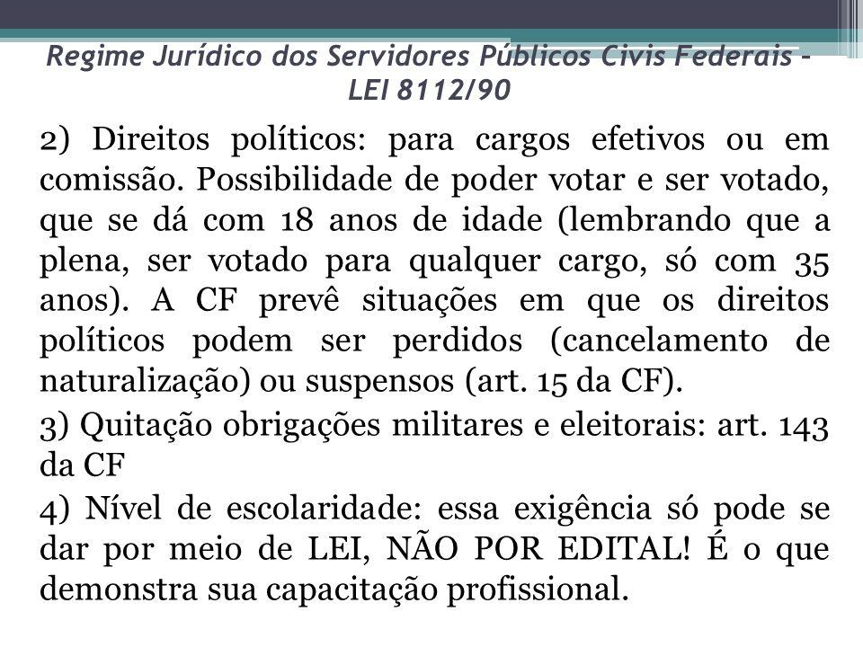 Regime Jurídico dos Servidores Públicos Civis Federais – LEI 8112/90 2) Direitos políticos: para cargos efetivos ou em comissão. Possibilidade de pode