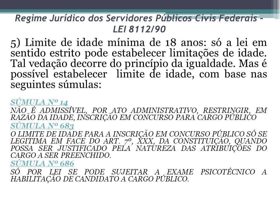 Regime Jurídico dos Servidores Públicos Civis Federais – LEI 8112/90 5) Limite de idade mínima de 18 anos: só a lei em sentido estrito pode estabelece