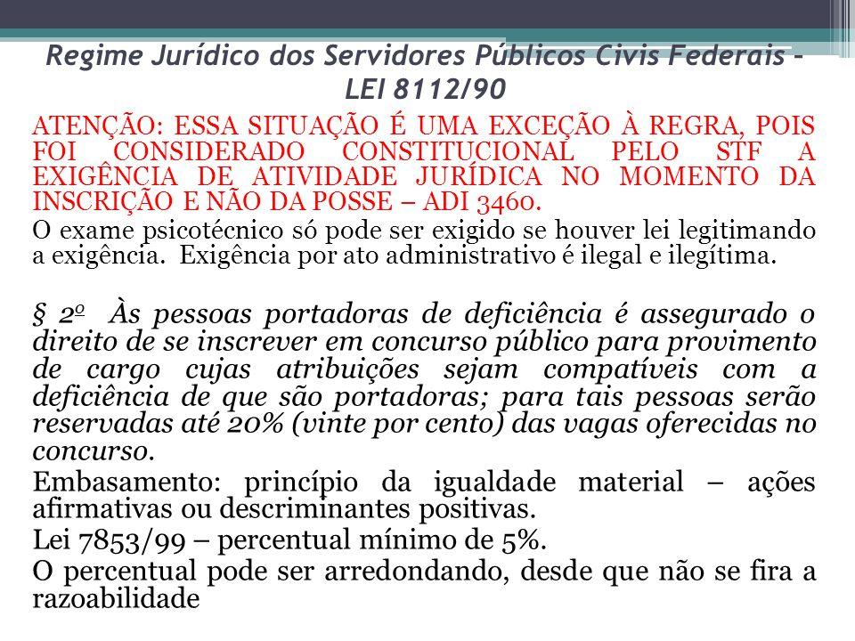 Regime Jurídico dos Servidores Públicos Civis Federais – LEI 8112/90 ATENÇÃO: ESSA SITUAÇÃO É UMA EXCEÇÃO À REGRA, POIS FOI CONSIDERADO CONSTITUCIONAL