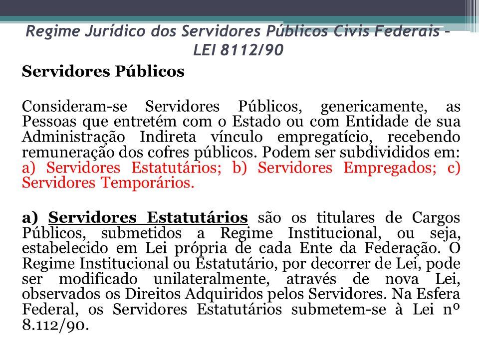 Regime Jurídico dos Servidores Públicos Civis Federais – LEI 8112/90 b) Servidores Empregados são os contratados sob o Regime da CLT, embora com algumas derrogações decorrentes de normas constitucionais.