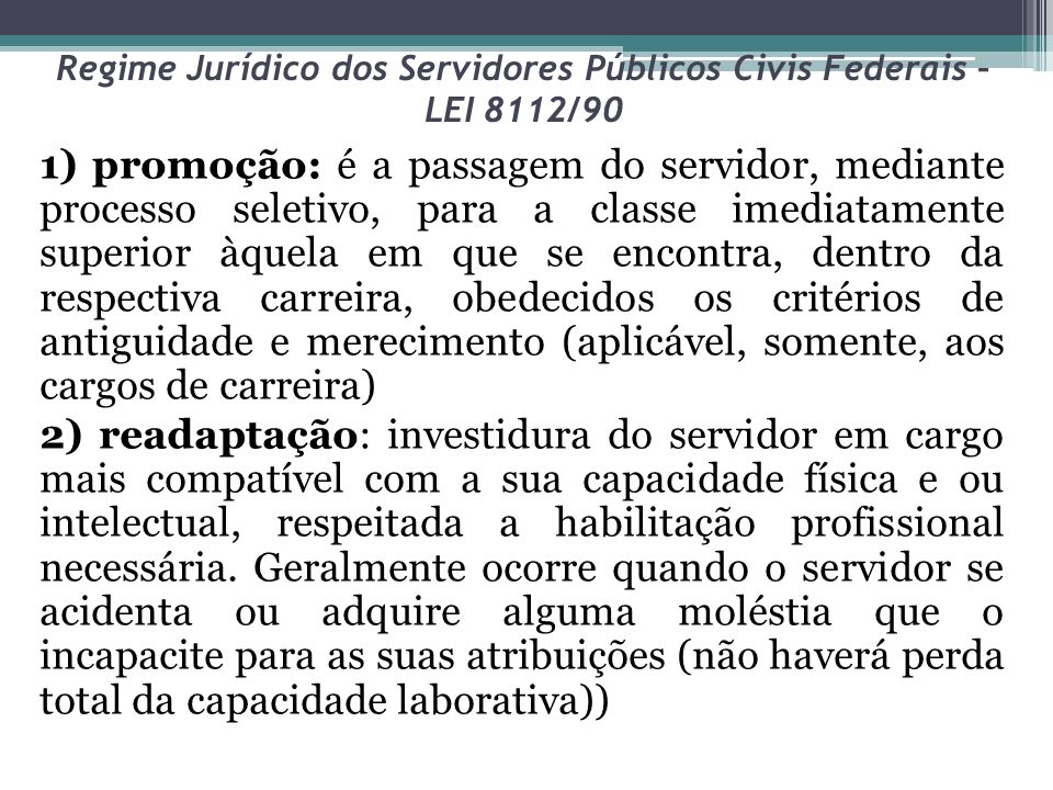 Regime Jurídico dos Servidores Públicos Civis Federais – LEI 8112/90 1) promoção: é a passagem do servidor, mediante processo seletivo, para a classe