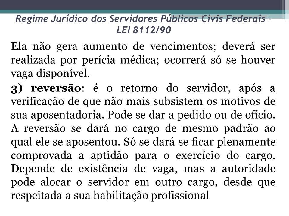 Regime Jurídico dos Servidores Públicos Civis Federais – LEI 8112/90 Ela não gera aumento de vencimentos; deverá ser realizada por perícia médica; oco