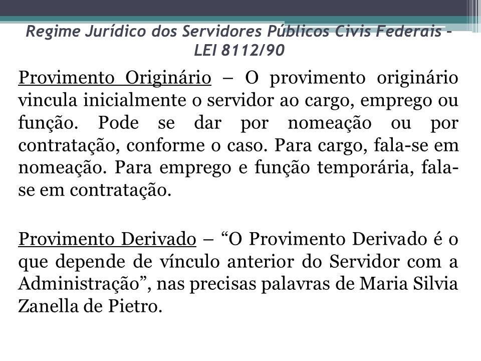Regime Jurídico dos Servidores Públicos Civis Federais – LEI 8112/90 Provimento Originário – O provimento originário vincula inicialmente o servidor a