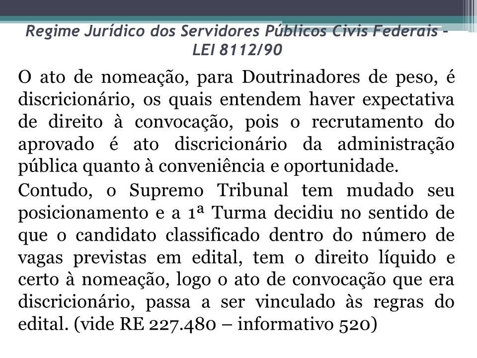 Regime Jurídico dos Servidores Públicos Civis Federais – LEI 8112/90 O ato de nomeação, para Doutrinadores de peso, é discricionário, os quais entende
