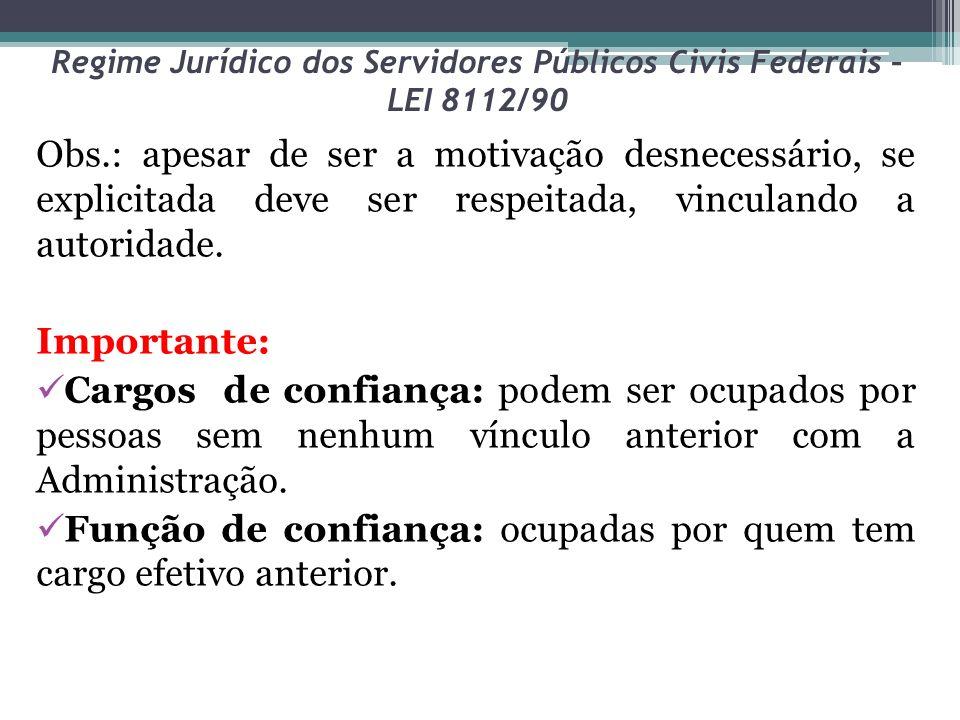 Regime Jurídico dos Servidores Públicos Civis Federais – LEI 8112/90 Obs.: apesar de ser a motivação desnecessário, se explicitada deve ser respeitada