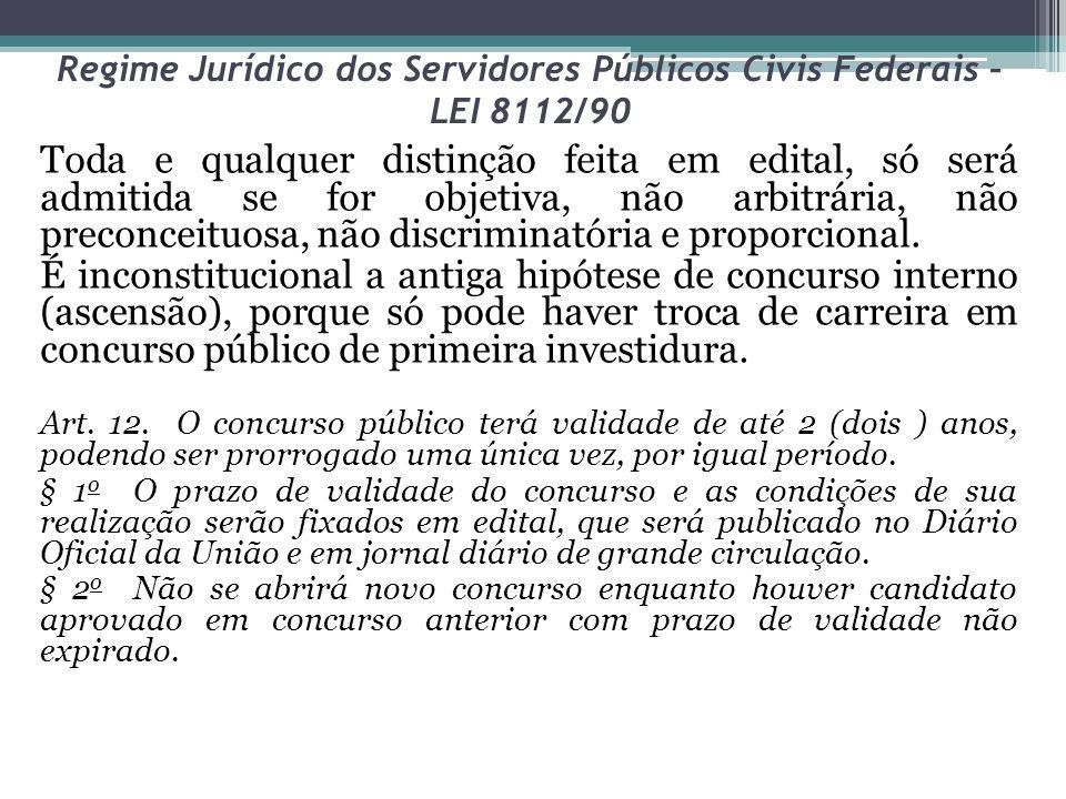 Regime Jurídico dos Servidores Públicos Civis Federais – LEI 8112/90 Toda e qualquer distinção feita em edital, só será admitida se for objetiva, não