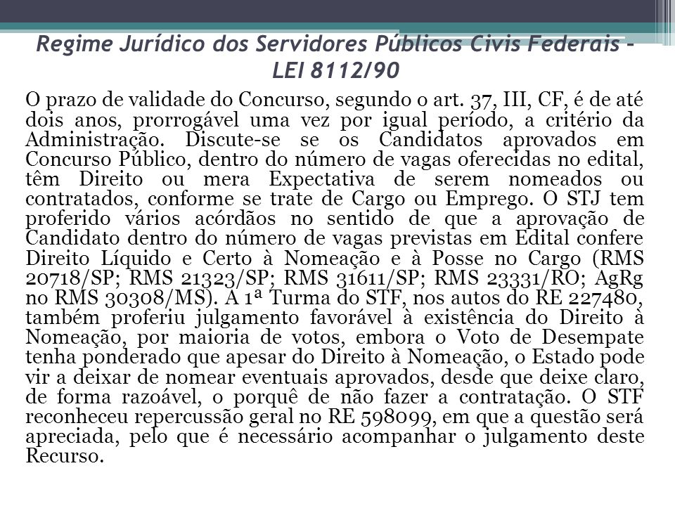 Regime Jurídico dos Servidores Públicos Civis Federais – LEI 8112/90 O prazo de validade do Concurso, segundo o art. 37, III, CF, é de até dois anos,