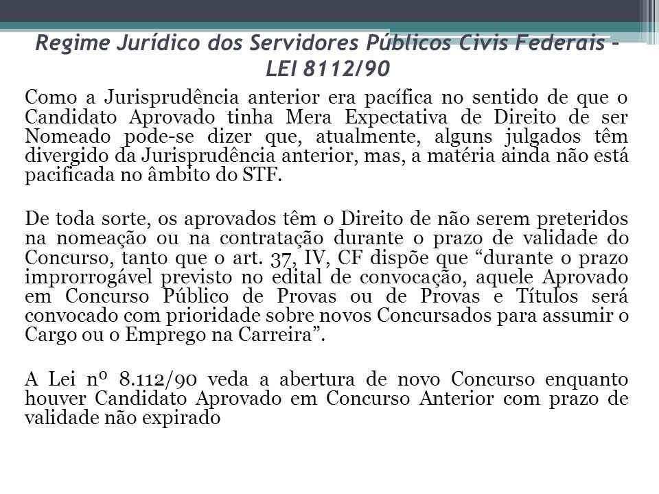 Regime Jurídico dos Servidores Públicos Civis Federais – LEI 8112/90 Como a Jurisprudência anterior era pacífica no sentido de que o Candidato Aprovad