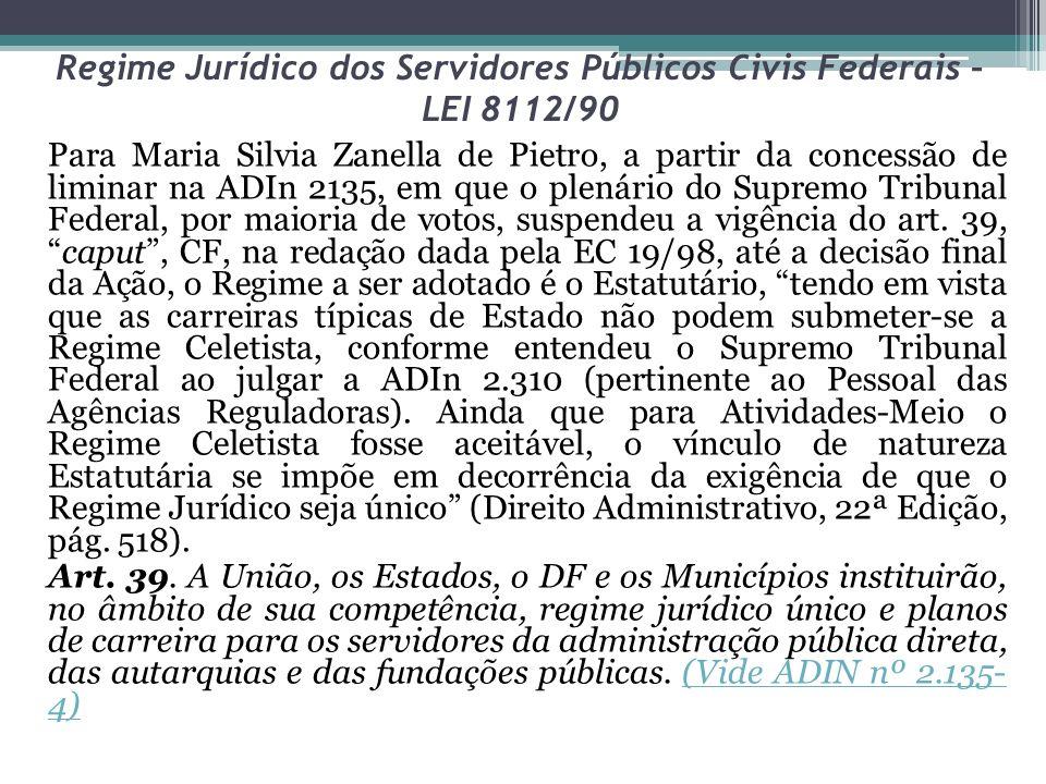 Regime Jurídico dos Servidores Públicos Civis Federais – LEI 8112/90 6) Aptidão física e mental: coerente com o desempenho da função.
