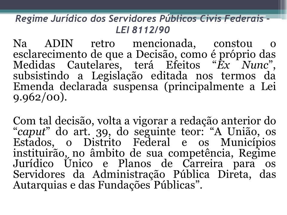 Regime Jurídico dos Servidores Públicos Civis Federais – LEI 8112/90 Na ADIN retro mencionada, constou o esclarecimento de que a Decisão, como é própr