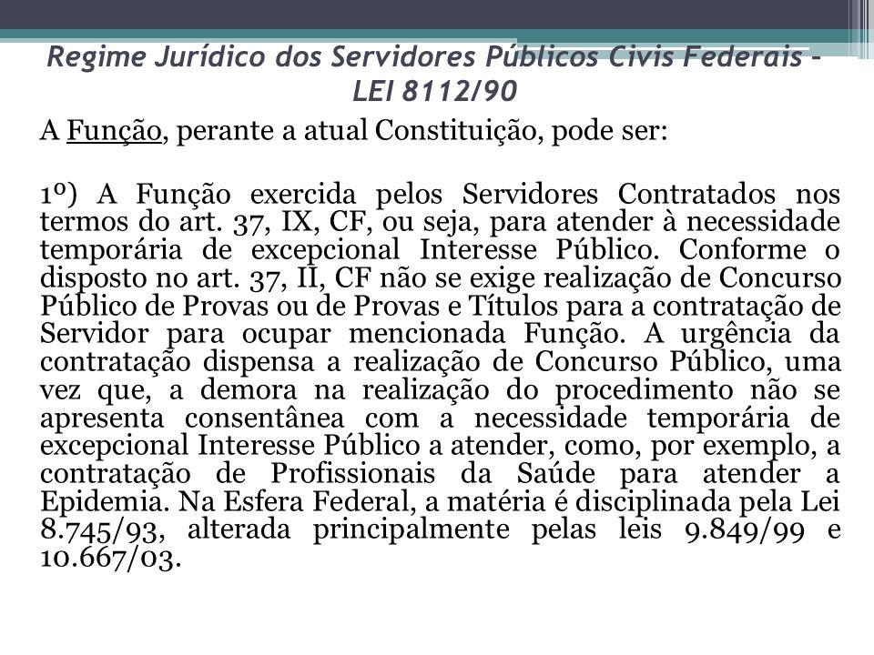 Regime Jurídico dos Servidores Públicos Civis Federais – LEI 8112/90 A Função, perante a atual Constituição, pode ser: 1º) A Função exercida pelos Ser