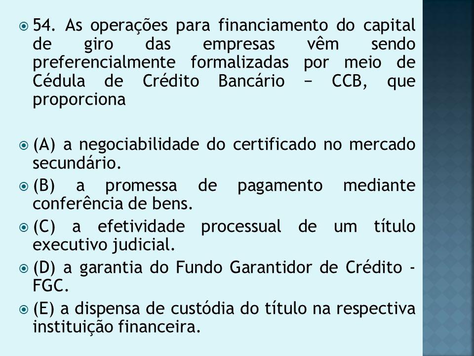 54. As operações para financiamento do capital de giro das empresas vêm sendo preferencialmente formalizadas por meio de Cédula de Crédito Bancário CC