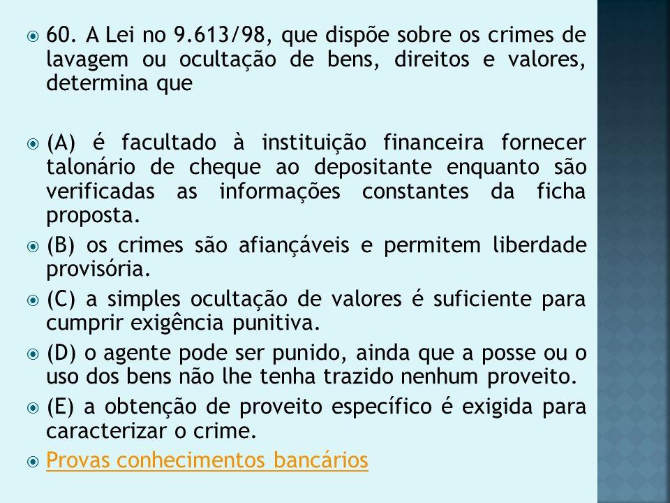 60. A Lei no 9.613/98, que dispõe sobre os crimes de lavagem ou ocultação de bens, direitos e valores, determina que (A) é facultado à instituição fin