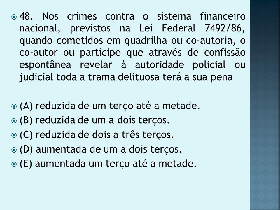 48. Nos crimes contra o sistema financeiro nacional, previstos na Lei Federal 7492/86, quando cometidos em quadrilha ou coautoria, o coautor ou partíc