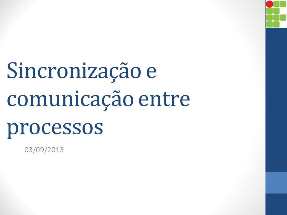 Sincronização e comunicação entre processos 03/09/2013