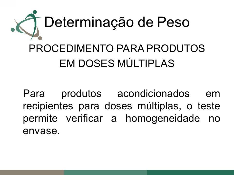 PROCEDIMENTO PARA PRODUTOS EM DOSES MÚLTIPLAS Para produtos acondicionados em recipientes para doses múltiplas, o teste permite verificar a homogeneidade no envase.