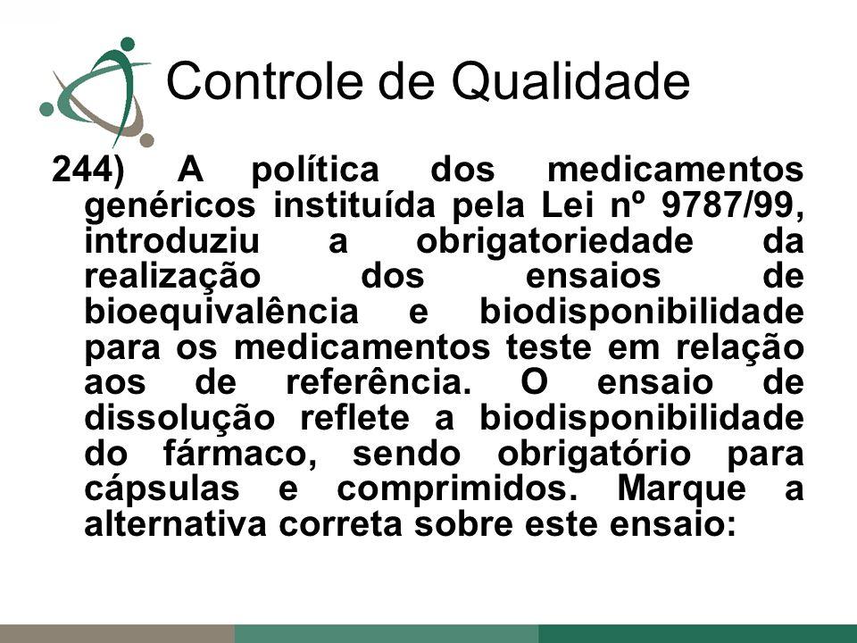 244) A política dos medicamentos genéricos instituída pela Lei nº 9787/99, introduziu a obrigatoriedade da realização dos ensaios de bioequivalência e biodisponibilidade para os medicamentos teste em relação aos de referência.