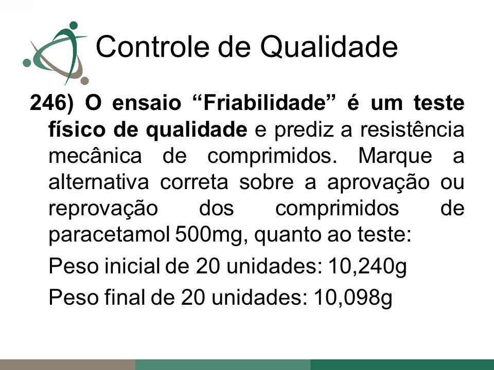 246) O ensaio Friabilidade é um teste físico de qualidade e prediz a resistência mecânica de comprimidos.