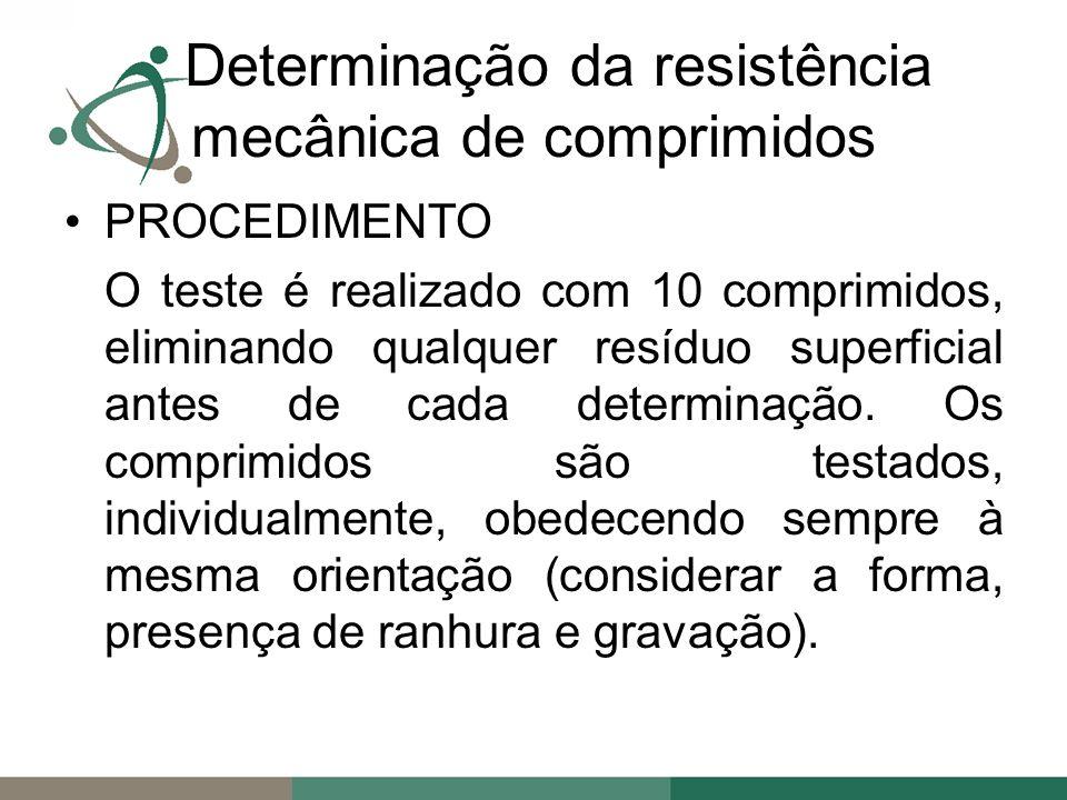 PROCEDIMENTO O teste é realizado com 10 comprimidos, eliminando qualquer resíduo superficial antes de cada determinação.