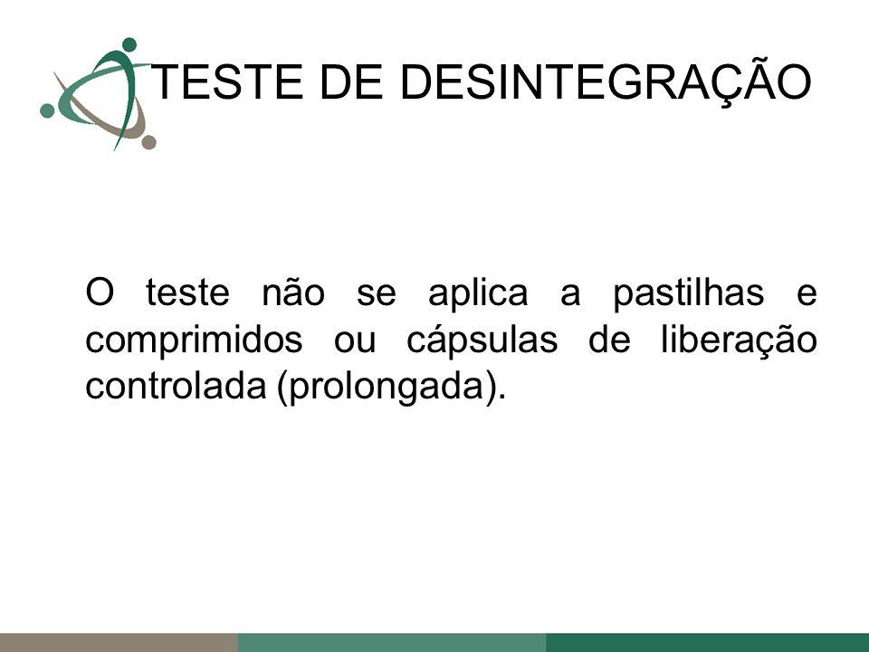 O teste não se aplica a pastilhas e comprimidos ou cápsulas de liberação controlada (prolongada).