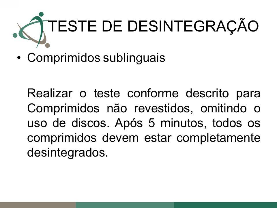 Comprimidos sublinguais Realizar o teste conforme descrito para Comprimidos não revestidos, omitindo o uso de discos.