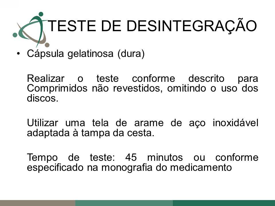 Cápsula gelatinosa (dura) Realizar o teste conforme descrito para Comprimidos não revestidos, omitindo o uso dos discos.