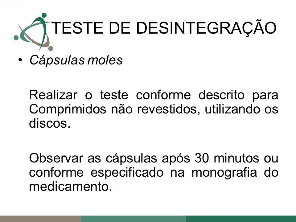 Cápsulas moles Realizar o teste conforme descrito para Comprimidos não revestidos, utilizando os discos.